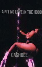 Ain't No Love In The Hood by cashdee