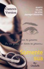 Somente Sua - Jauregui Crossfire - Book 4 (Camren G!p version) by Onda5h