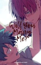 Will You Marry Me? • TodoDeku (boyxboy) by bekatheimmoral
