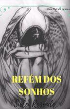 Refém dos Sonhos by SirleiRezende