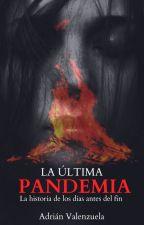La Última Pandemia [PRECUELA] #InvisibleStarsAwards2019 by Adrian_Valenzuela
