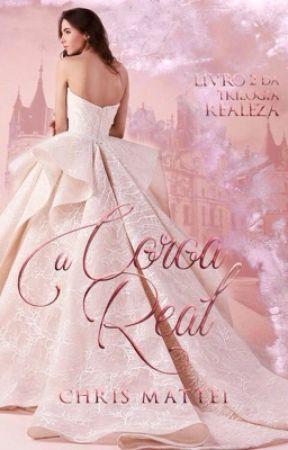 A Coroa Real - Trilogia Realeza, II (Em Agosto) by ChrisMattei
