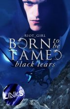 Born to be Tamed: Black Tears by riot_girl