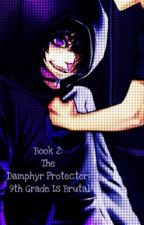 Book 2: The Damphyr Protector: 9th Grade Is Brutal (Squal to 8th Grade FanFic) by DestinyAngel123