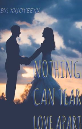 Nothing Can Tear Love Apart by xxJoyeexx