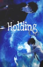 Holding On. by PinkyWaterson