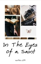 In The Eyes Of a Saint by writer_ER