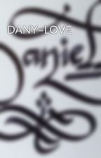 DANY=LOVE by OMGILOVEYOUDANY-