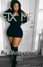 Fix Me(Editing In Process) by AlwaysLove53