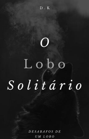 O Lobo Solitário - Desabafos de um lobo by Hey_DK