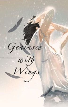 Geniuses with Wings Rewrite by Goddess_Mysterio