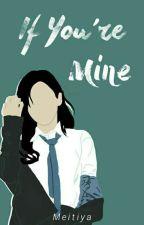 [IYM] - If You're Mine by meitiya_