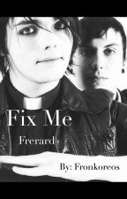 Fix me Teacher/Student Frerard (NOT CONTINUING) by psychofrerard