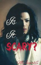 Is It Scary? (Michael Jackson) *ON HOLD FOR NOW* by MeddowsMaylor