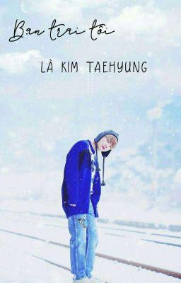 Đọc truyện [Imagine] Bạn trai tôi là Kim Taehyung