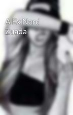 A Ex Nerd Zuada by morrentinha