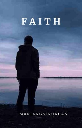 Faith (Under Revision and Editing) by MariangSinukuan