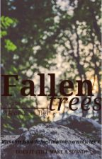Fallen Trees (On Hold Until Further Notice) by ambition_on_fleek