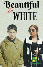 BEAUTIFUL IN WHITE #BOOK2 by Itsmyathika
