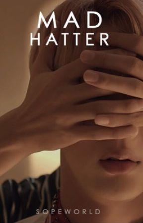 PT. 1 : MAD HATTER/bts by sopeworld