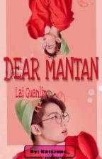 DEAR MANTAN; LAI GUANLIN by Jungyan97