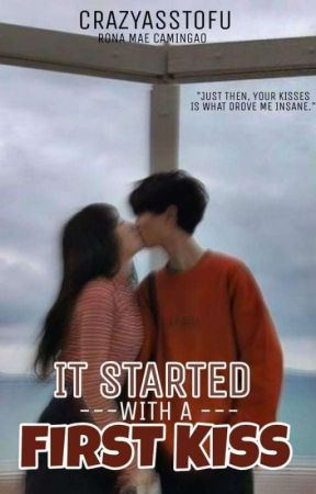It Started With A First Kiss [COMPLETED✔] by HandsomeBinibini