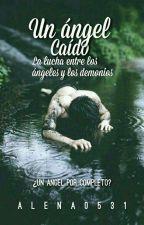 Un ángel caido: la lucha entre los Ángeles y los demonios.[EN EDICION] by Alena0531