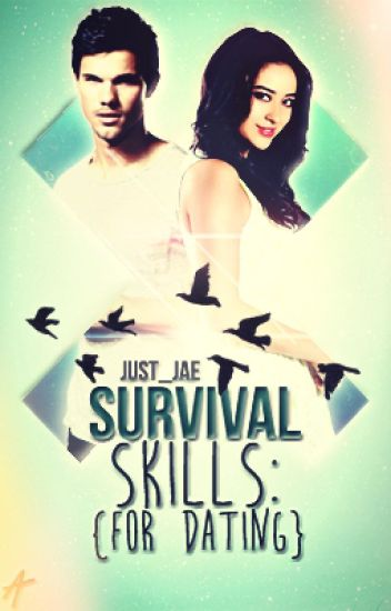 Survival Skills: for Dating || ✓