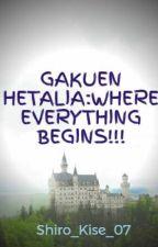 GAKUEN HETALIA:WHERE EVERYTHING BEGINS!!! by Shiro_Kise_07