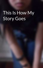 This Is How My Story Goes by ImsoPretty