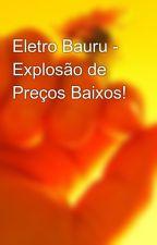 Eletro Bauru - Explosão de Preços Baixos! by eletrobauru