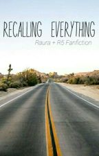 Recalling Everything-Raura/R5 Fanfic (COMPLETED) by futuredscars