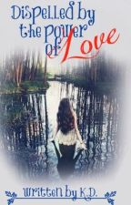 Dispelled by the Power of Love *Slowly Updating* by HerHeartInWords