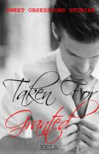 Taken For Granted (COMPLETED) by XelaWP
