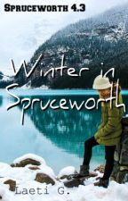 Winter in Spruceworth | Spruceworth 4.3 (Short Story) by 3dream_writer3