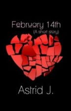 February 14th (A short story) by Loki-Blaque