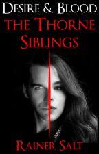 Desire & Blood - The Thorne Siblings by RainerSalt