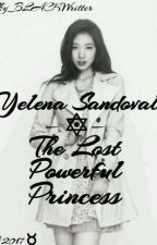 Yelena Sandoval: The Lost Powerful Princess by Sky_BLACKWritter