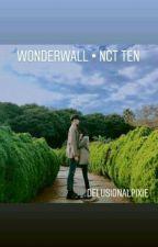 Wonderwall • nct ten by delusionalpixie