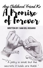 Ang Childhood Friend ko: A Promise of Forever  [COMPLETE] by TamtamDelRosario