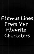 Famous Lines From Your Favorite Characters by ElJsalenga