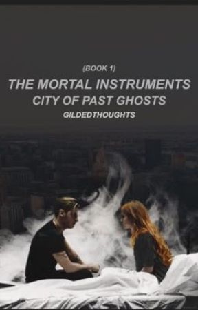 The Mortal Instruments: City of Past Ghosts (Book 1) by -gildedthoughts