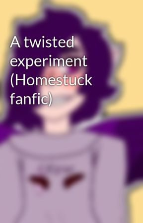 A twisted experiment (Homestuck fanfic) by CoolBlaze1