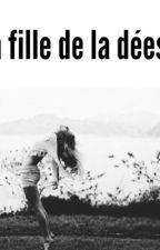 La fille de La Déese                                              // Terminé \\  by Dream_Girl_C