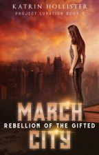 March City: Rebellion of the Gifted [Book 2 | #Wattys2018 | Fantasy/Sci-fi] by KatrinHollister