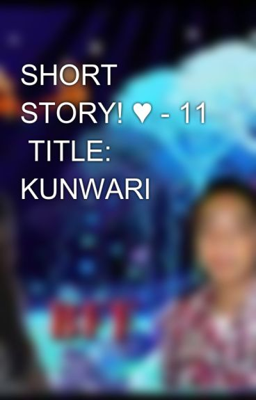 SHORT STORY! ♥ - 11  TITLE: KUNWARI by aiken_0723