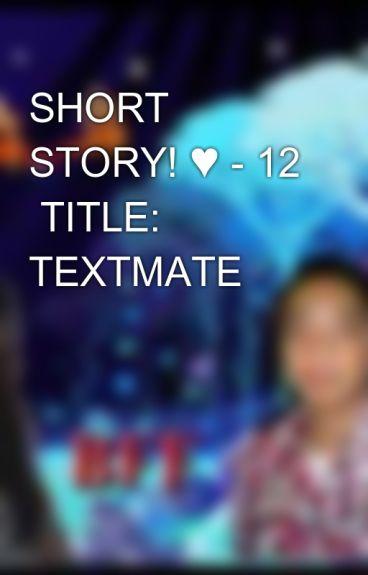 SHORT STORY! ♥ - 12  TITLE: TEXTMATE by aiken_0723