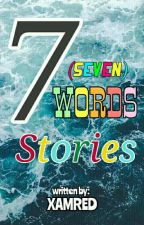 Seven Word Stories by XamRed