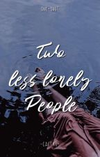 Two Less Lonely People (One-Shot) by TheGoldenBeauty_