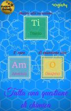 Tutta una questione di chimica ||Concorsiamo2k17|| by 10giuly